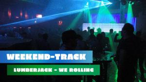 Weekend Party-Track: Lumberjack - We Rolling