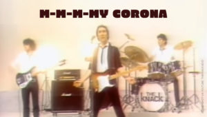 My Corona Meme aka The Knack - My Sharona