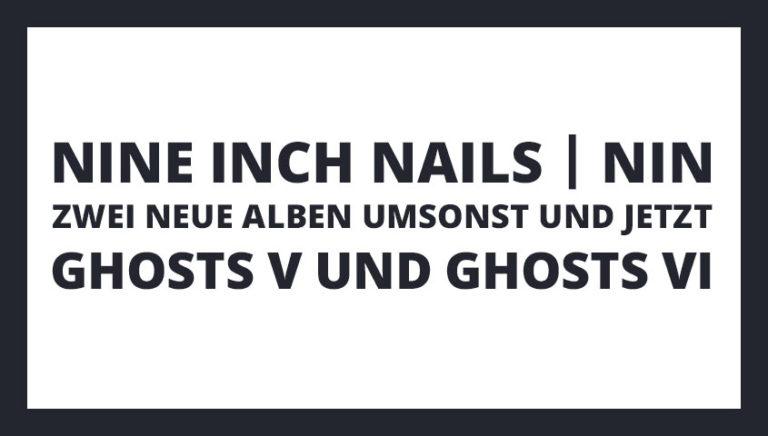 Nine Inch Nails (NIN) veröffentlichen neues Album: Ghosts V und Ghosts VI umsonst als Download